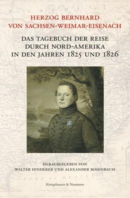 Abbildung von Hinderer / Rosenbaum | Herzog Bernhard von Sachsen-Weimar-Eisenach | 2017 | Das Tagebuch der Reise durch N...