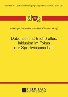 Abbildung von Hunger / Radtke | Dabei sein ist (nicht) alles. Inklusion im Fokus der Sportwissenschaft | 1. Auflage | 2016 | beck-shop.de
