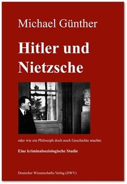 Abbildung von Günther | Hitler und Nietzsche. Oder wie ein Philosoph doch noch Geschichte machte | 1. Auflage | 2016 | beck-shop.de