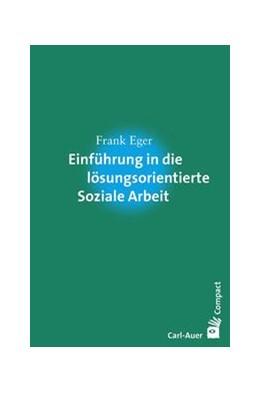 Abbildung von Eger | Einführung in die lösungsorientierte Soziale Arbeit | 1. Auflage | 2016 | beck-shop.de