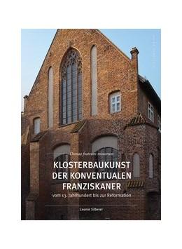 Abbildung von Silberer | Klosterbaukunst der Konventualen Franziskaner vom 13. Jahrhundert bis zur Reformation | 1. Auflage | 2016 | beck-shop.de