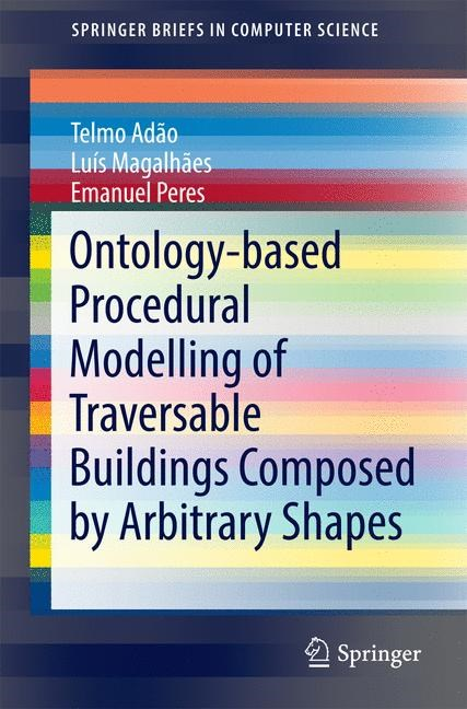 Ontology-based Procedural Modelling of Traversable Buildings Composed by Arbitrary Shapes | Adão / Magalhães / Peres | 1st ed. 2016, 2016 | Buch (Cover)