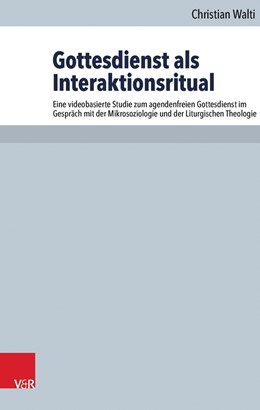 Abbildung von Walti | Gottesdienst als Interaktionsritual | 1. Auflage | 2016 | beck-shop.de