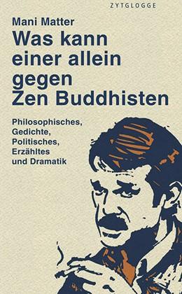 Abbildung von Matter | Was kann einer allein gegen Zen Buddhisten | 2016 | Philosophisches, Gedichte, Pol...