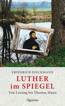 Abbildung von Dieckmann | Luther im Spiegel | 2016 | Von Lessing bis Thomas Mann