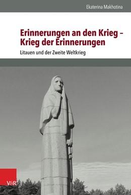 Abbildung von Makhotina | Erinnerungen an den Krieg - Krieg der Erinnerungen | 1. Auflage | 2016 | beck-shop.de