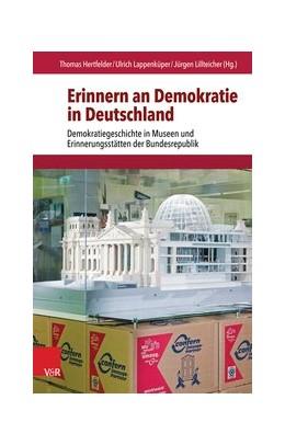 Abbildung von Hertfelder / Lappenküper / Lillteicher | Erinnern an Demokratie in Deutschland | 2016 | Demokratiegeschichte in Museen...