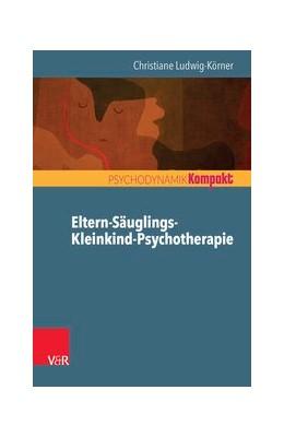 Abbildung von Ludwig-Körner | Eltern-Säuglings-Kleinkind-Psychotherapie | 1. Auflage | 2016 | beck-shop.de