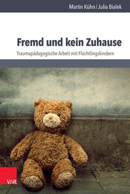 Abbildung von Kühn / Bialek | Fremd und kein Zuhause | 1. Auflage | 2017 | beck-shop.de