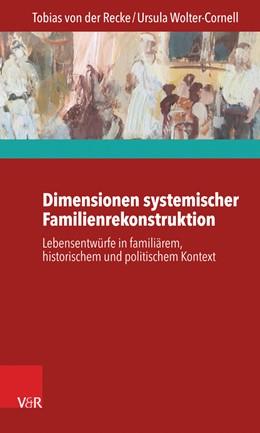 Abbildung von Wolter-Cornell / Recke | Dimensionen systemischer Familienrekonstruktion | 2016 | Lebensentwürfe in familiärem, ...