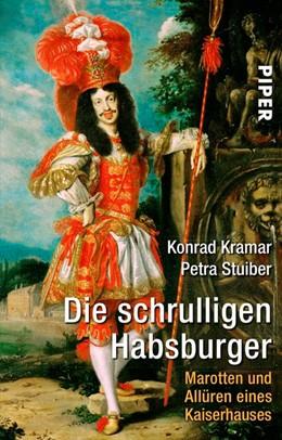 Abbildung von Kramar / Stuiber | Die schrulligen Habsburger | 6. Auflage | 2005 | Marotten und Allüren eines Kai...