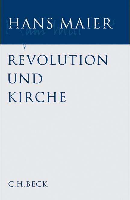 Cover: Hans Maier, Gesammelte Schriften, Band 1: Revolution und Kirche