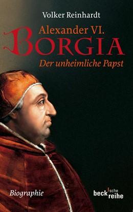 Abbildung von Reinhardt | Alexander VI. Borgia | 2. Auflage | 2017 | Der unheimliche Papst | 6016
