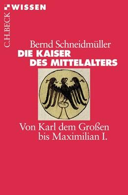 Abbildung von Schneidmüller   Die Kaiser des Mittelalters   3. Auflage   2012   2398   beck-shop.de