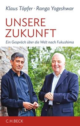 Abbildung von Töpfer / Yogeshwar | Unsere Zukunft | 1. Auflage | 2011 | beck-shop.de