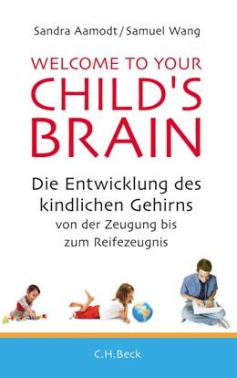 Abbildung von Aamodt / Wang   Welcome to your Child's Brain   2012   Die Entwicklung des kindlichen...