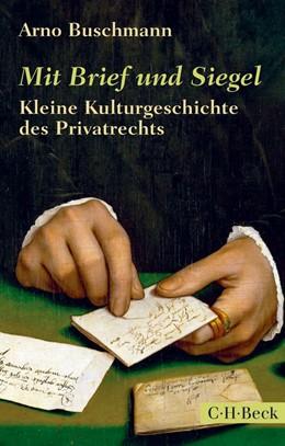 Abbildung von Buschmann | Mit Brief und Siegel | 2014 | Kleine Kulturgeschichte des Pr... | 6077