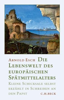 Abbildung von Esch | Die Lebenswelt des europäischen Spätmittelalters | 2014 | Kleine Schicksale selbst erzäh...