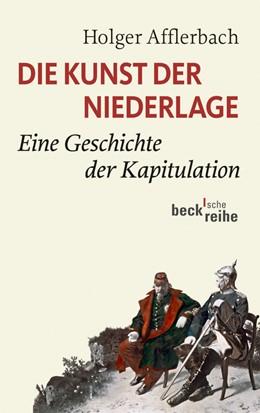 Abbildung von Afflerbach   Die Kunst der Niederlage   1. Auflage   2013   6074   beck-shop.de