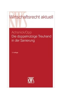 Abbildung von Achsnick / Opp | Die doppelnützige Treuhand in der Sanierung | 3., neu bearbeitete Auflage | 2020