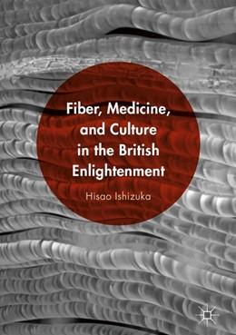 Abbildung von Ishizuka | Fiber, Medicine, and Culture in the British Enlightenment | 1. Auflage | 2016 | beck-shop.de