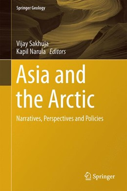 Abbildung von Sakhuja / Narula   Asia and the Arctic   2016   Narratives, Perspectives and P...