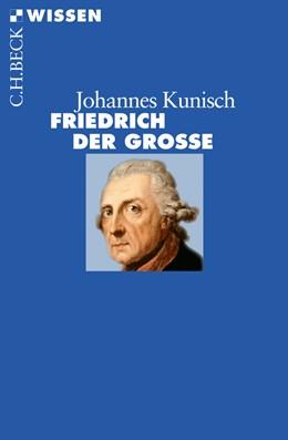 Abbildung von Kunisch | Friedrich der Große | 1. Auflage | 2011 | 2731 | beck-shop.de
