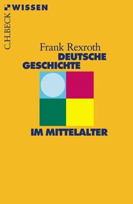 Abbildung von Rexroth   Deutsche Geschichte im Mittelalter   2. Auflage   2011   2307   beck-shop.de