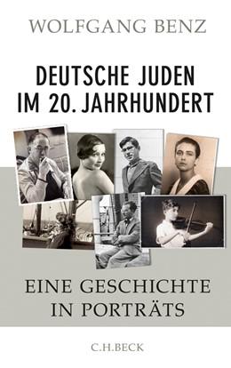 Abbildung von Benz | Deutsche Juden im 20. Jahrhundert | 2011 | Eine Geschichte in Porträts