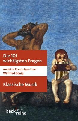 Abbildung von Kreutziger-Herr / Bönig | Die 101 wichtigsten Fragen: Klassische Musik | 2. Auflage | 2012 | 7016