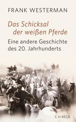 Abbildung von Westerman | Das Schicksal der weißen Pferde | 2012 | Eine andere Geschichte des 20....