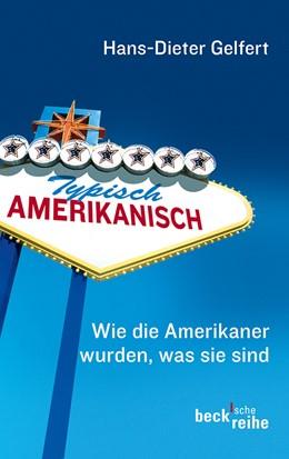 Abbildung von Gelfert   Typisch amerikanisch   4. Auflage   2012   Wie die Amerikaner wurden, was...   1502