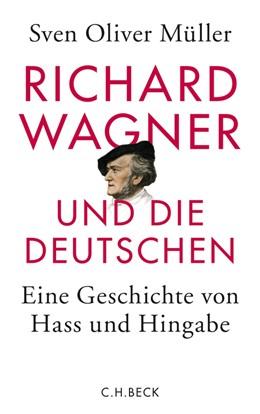 Abbildung von Müller | Richard Wagner und die Deutschen | 2013 | Eine Geschichte von Hass und H...