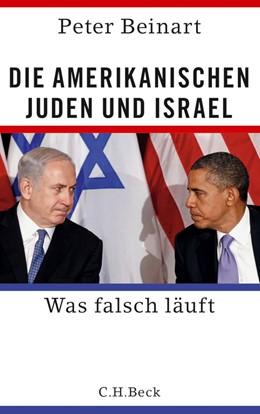 Abbildung von Beinart | Die amerikanischen Juden und Israel | 1. Auflage | 2013 | beck-shop.de