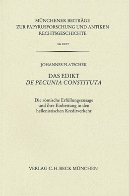 Abbildung von Platschek | Münchener Beiträge zur Papyrusforschung Heft 106: Das Edikt De pecunia constituta | 2013 | Die römische Erfüllungszusage ... | Heft 106