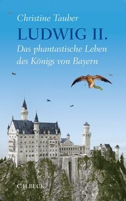 Abbildung von Tauber | Ludwig II. | 2013 | Das phantastische Leben des Kö...