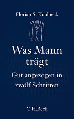 Abbildung von Küblbeck | Was Mann trägt | 1. Auflage | 2013 | 6110 | beck-shop.de