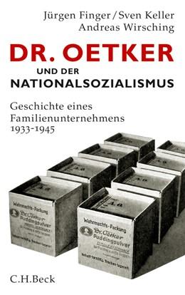 Abbildung von Finger / Keller / Wirsching | Dr. Oetker und der Nationalsozialismus | 2013 | Geschichte eines Familienunter...