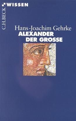 Abbildung von Gehrke | Alexander der Grosse | 6. Auflage | 2013 | 2043 | beck-shop.de