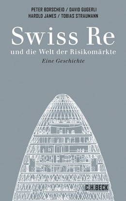 Abbildung von Borscheid / James / Gugerli   Swiss Re und die Welt der Risikomärkte   2014   und die Welt der Risikomärkte