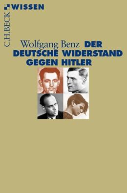 Abbildung von Benz | Der deutsche Widerstand gegen Hitler | 1. Auflage | 2014 | 2798 | beck-shop.de