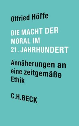 Abbildung von Höffe | Die Macht der Moral im 21. Jahrhundert | 2014 | Annäherungen an eine zeitgemäß...