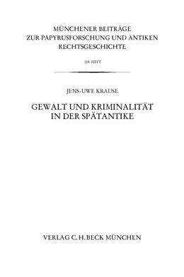 Abbildung von Krause   Münchener Beiträge zur Papyrusforschung Heft 108: Gewalt und Kriminalität in der Spätantike   2014   Heft 108