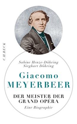 Abbildung von Henze-Döhring / Döhring   Giacomo Meyerbeer   1. Auflage   2014   beck-shop.de
