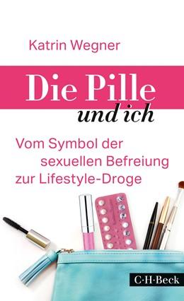 Abbildung von Wegner   Die Pille und ich   2015   Vom Symbol der sexuellen Befre...   6215