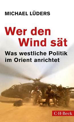 Abbildung von Lüders | Wer den Wind sät | 25. Auflage | 2018 | Was westliche Politik im Orien... | 6185