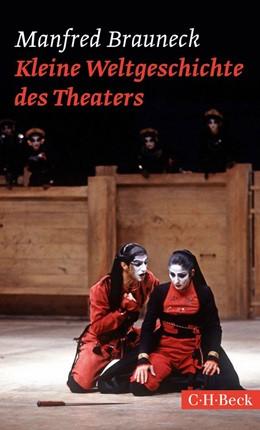 Abbildung von Brauneck | Kleine Weltgeschichte des Theaters | 2014 | 6142