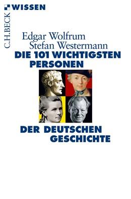 Abbildung von Wolfrum / Westermann | Die 101 wichtigsten Personen der deutschen Geschichte | 1. Auflage | 2015 | 2847 | beck-shop.de