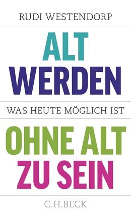 Abbildung von Westendorp   Alt werden, ohne alt zu sein   1. Auflage   2015   beck-shop.de
