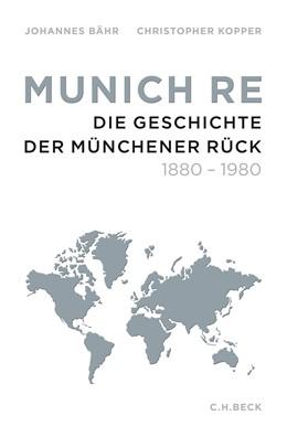 Abbildung von Bähr / Kopper | Munich Re | 2015 | Die Geschichte der Münchener R...